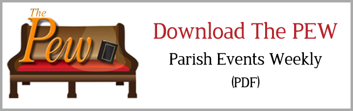 Download The PEW, our weekly parish news update